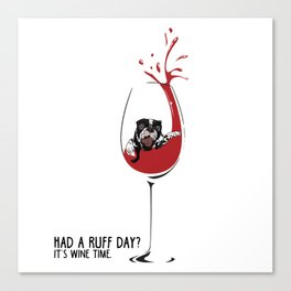 Had a ruff day?  It's wine time! Canvas Print