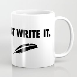 Just Write It Coffee Mug