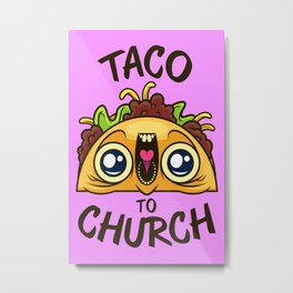 Excited Taco - Church Metal Print