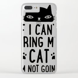 IF I CAN'T BRING MY CAT I'M NOT GOING Clear iPhone Case