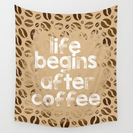 LIFE BEGINS AFTER COFFEE Wall Tapestry