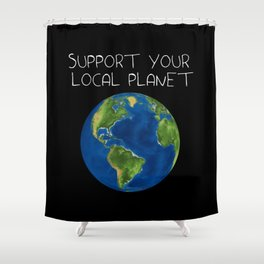 Support Your Local Planet Shower Curtain