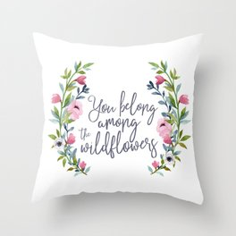 You Belong Among the Wildflowers Throw Pillow