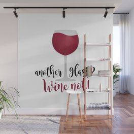 Another glass? Wine not! Wall Mural