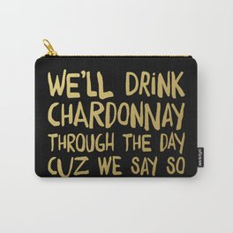 We'll Drink Chardonnay Black Carry-All Pouch
