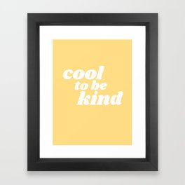 cool to be kind Framed Art Print