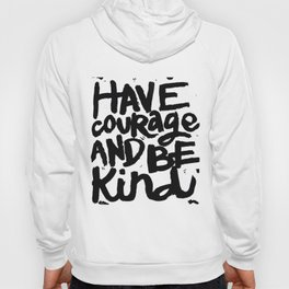 Have Courage & Be kind Hoody