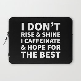 I Don't Rise and Shine I Caffeinate and Hope for the Best (Black & White) Laptop Sleeve