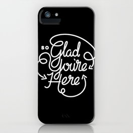Glad You're Here iPhone Case