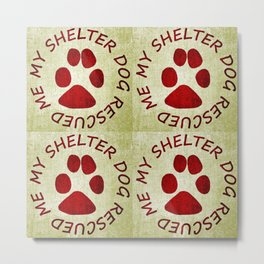 My Shelter Dog Rescued Me Metal Print