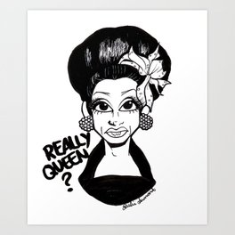 Really Queen? Art Print