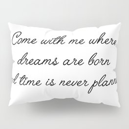 come with me Pillow Sham