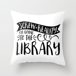 Screw Reality! I'm Going to the Library!  Throw Pillow