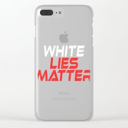 """A Nice Simple Lies Tee For Liars Saying """"White Lies Matter"""" T-shirt Design Truthfulness Dishonesty Clear iPhone Case"""