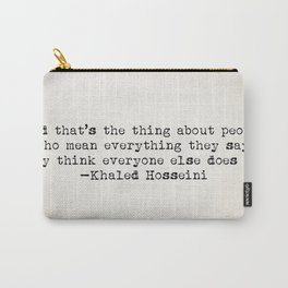 """""""And that's the thing about people who mean everything they say..."""" -Khaled Hosseini Carry-All Pouch"""