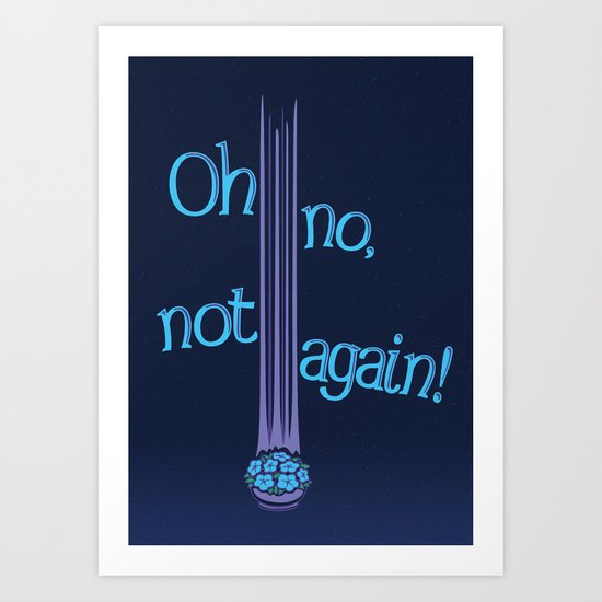 Oh No, Not Again! Art Print