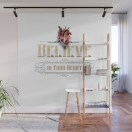 Believe in your @#%$ing heart! Wall Mural