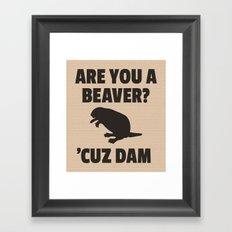 ARE YOU A BEAVER? 'CUZ DAM Framed Art Print