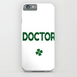 Luckiest Doctor Ever St. Patricks Day Lucky Irish iPhone Case