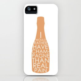 Champagne Than Real Pain iPhone Case