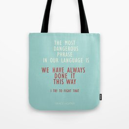 Grace Hopper quote, I alway try to fight that, inspirational, motivational sentence Tote Bag