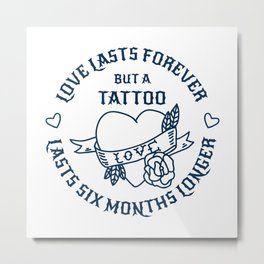 A Tattoo Lasts Six Month Longer - Tattoo Design Gift Metal Print
