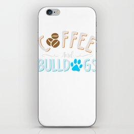 Coffee and Bulldogs Dogs Caffeine Lover iPhone Skin