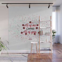 All of me loves all of you. Wall Mural