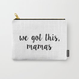 We got this, mamas - black and white Carry-All Pouch