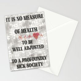It is no Measure of Health to be Well Adjusted to a Profoundly Sick Society Stationery Cards
