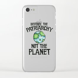 Destroy the Patriarchy not the planet earth day Clear iPhone Case