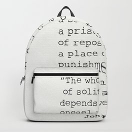 """""""The whole value of solitude depends upon oneself; it may be a sanctuary or a prison, a haven of rep Backpack"""