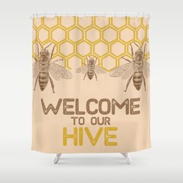 Welcome to Our Hive Shower Curtain