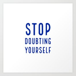 STOP DOUBTING YOURSELF Art Print