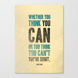 Think you can or can't Canvas Print