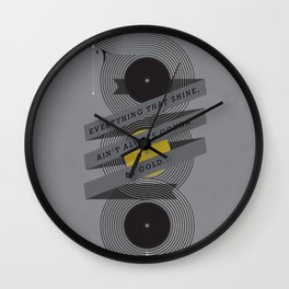 Ain't always gonna be gold... Wall Clock