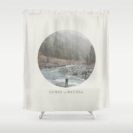 nature is waiting Shower Curtain