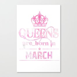 Queens-March-T-Shirt-For-Women.-Queens-Are-Born-In-March Canvas Print