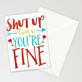Shut Up Liver You're Fine Stationery Cards
