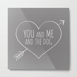 you and me and the dog Metal Print