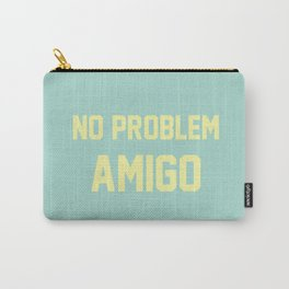 no problem amigo Carry-All Pouch