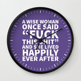 A Wise Woman Once Said Fuck This Shit (Ultra Violet) Wall Clock