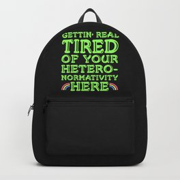 Getting Real Tired Of Your Heteronormativity Here Backpack