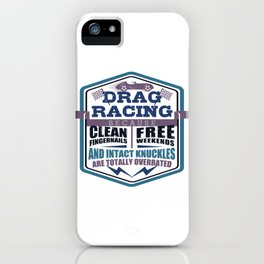 Drag Racing Clean Fingernails Free Weekends Intact Knuckles Overrated Mechanic Car Lover iPhone Case