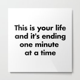 This is your life Metal Print