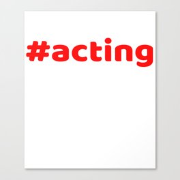 Hashtag Acting tee design for squad goals and a nice unique and simple gift this holiday!  Canvas Print