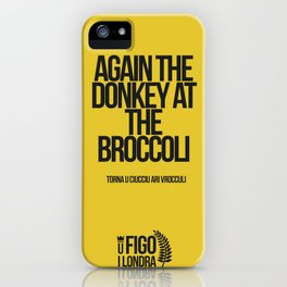 TORNA U CIUCCIO ARI VROCCOLI iPhone Case