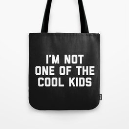 The Cool Kids Funny Quote Tote Bag