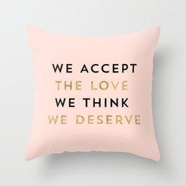 We accept the love we think we deserve Throw Pillow