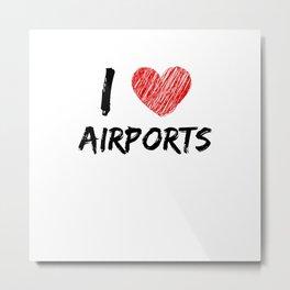 I Love Airports Metal Print